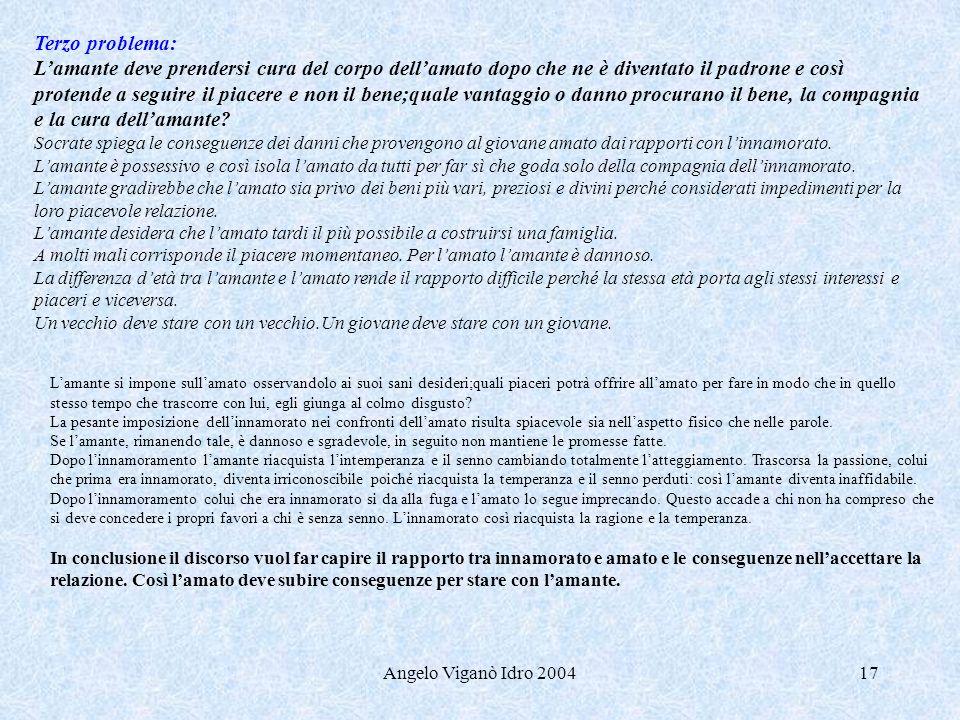 Angelo Viganò Idro 200417 Terzo problema: Lamante deve prendersi cura del corpo dellamato dopo che ne è diventato il padrone e così protende a seguire