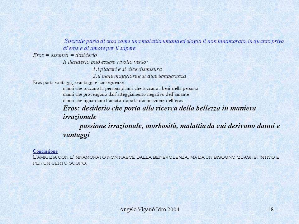 Angelo Viganò Idro 200418 Socrate parla di eros come una malattia umana ed elogia il non innamorato, in quanto privo di eros e di amore per il sapere.