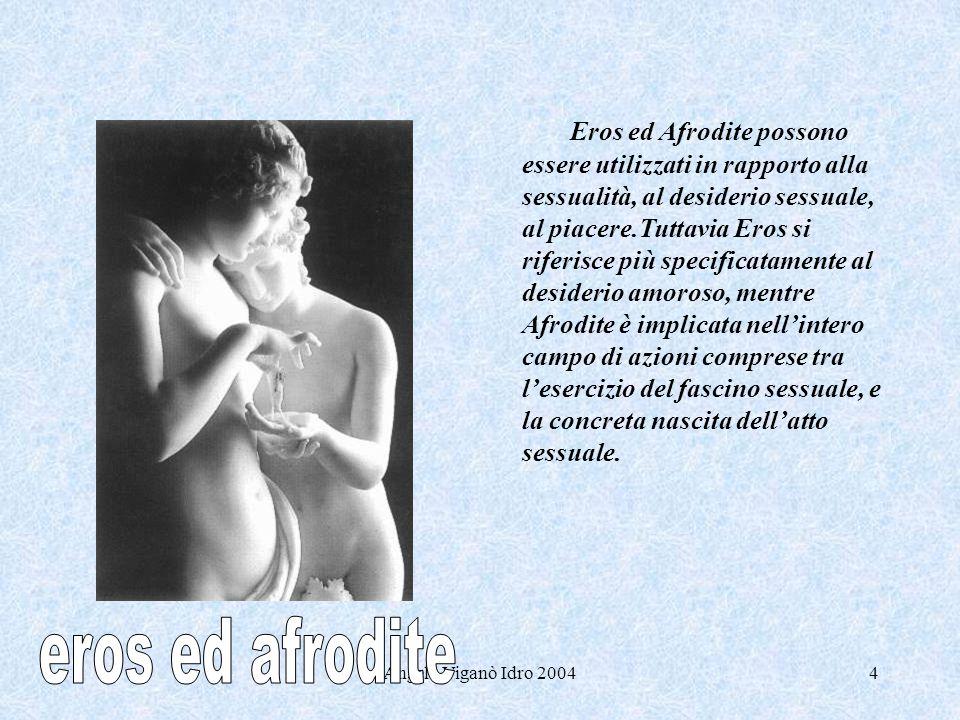 Angelo Viganò Idro 20044 Eros ed Afrodite possono essere utilizzati in rapporto alla sessualità, al desiderio sessuale, al piacere.Tuttavia Eros si ri