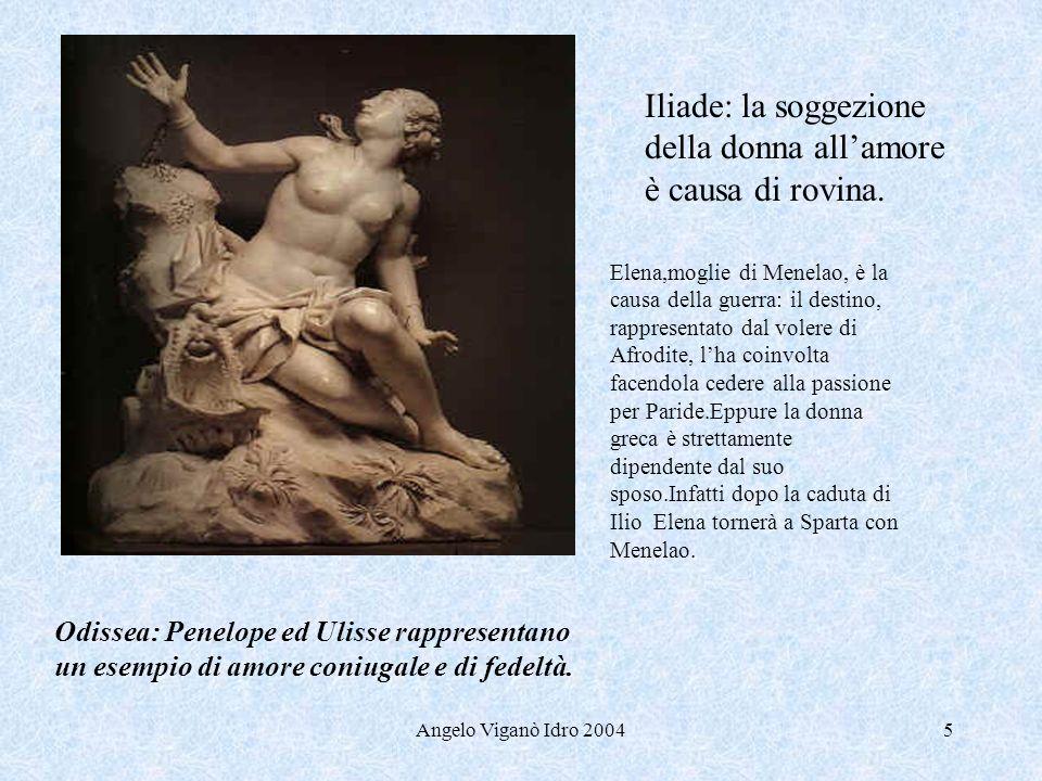 Angelo Viganò Idro 20045 Iliade: la soggezione della donna allamore è causa di rovina. Elena,moglie di Menelao, è la causa della guerra: il destino, r