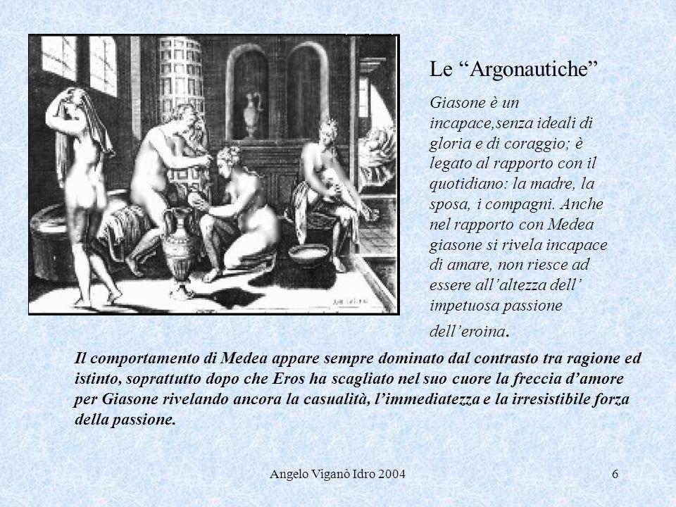 Angelo Viganò Idro 20046 Le Argonautiche Giasone è un incapace,senza ideali di gloria e di coraggio; è legato al rapporto con il quotidiano: la madre,