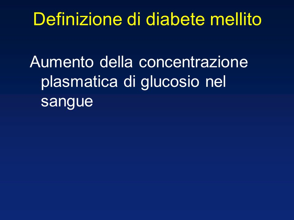 Definizione di diabete mellito Il diabete mellito è una malattia cronica dovuta a carenza assoluta o relativa di insulina