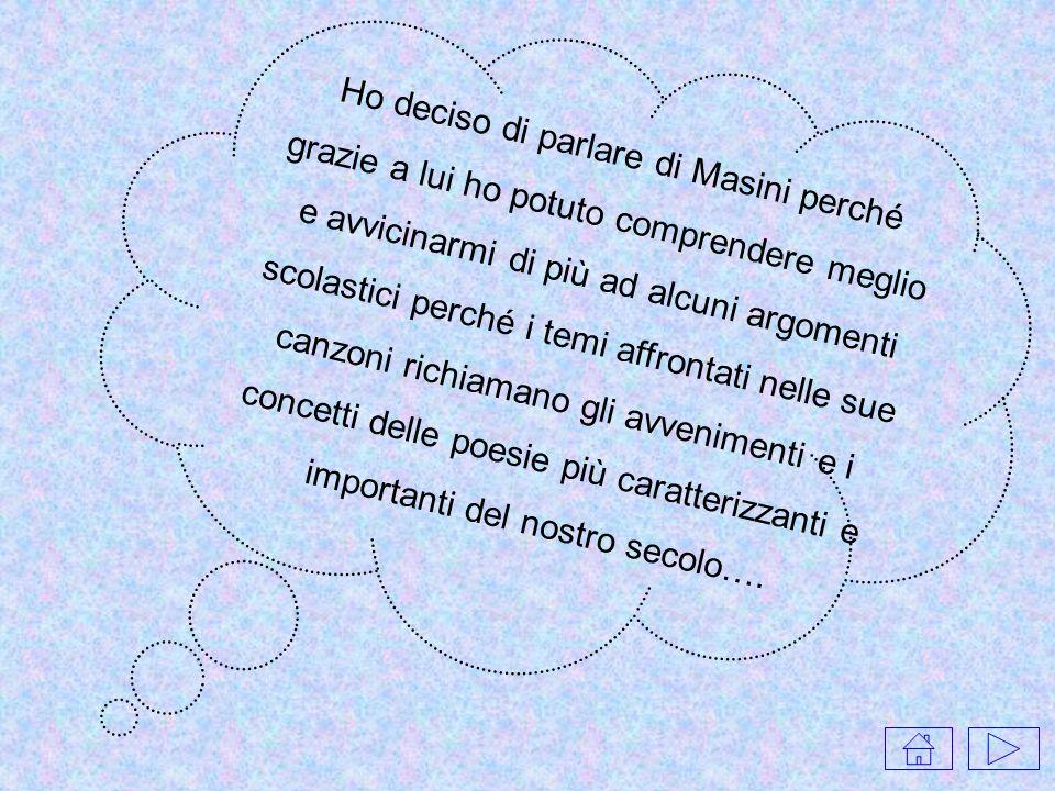 Ho deciso di parlare di Masini perché grazie a lui ho potuto comprendere meglio e avvicinarmi di più ad alcuni argomenti scolastici perché i temi affr