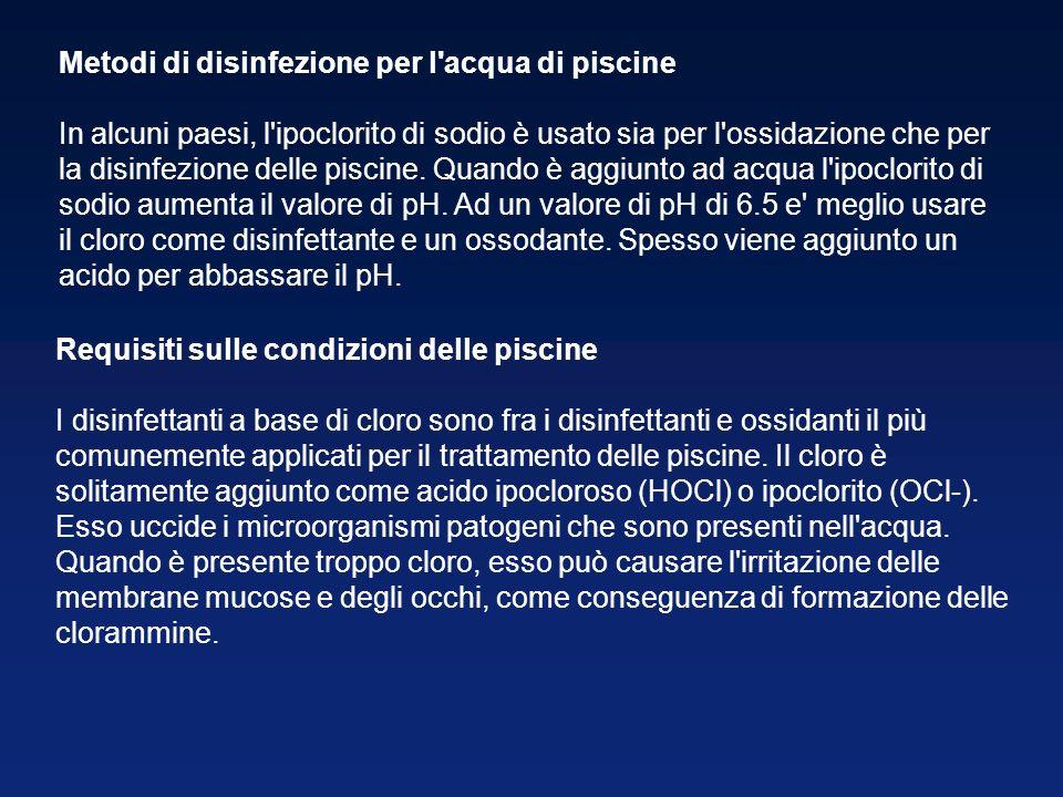 Metodi di disinfezione per l'acqua di piscine In alcuni paesi, l'ipoclorito di sodio è usato sia per l'ossidazione che per la disinfezione delle pisci