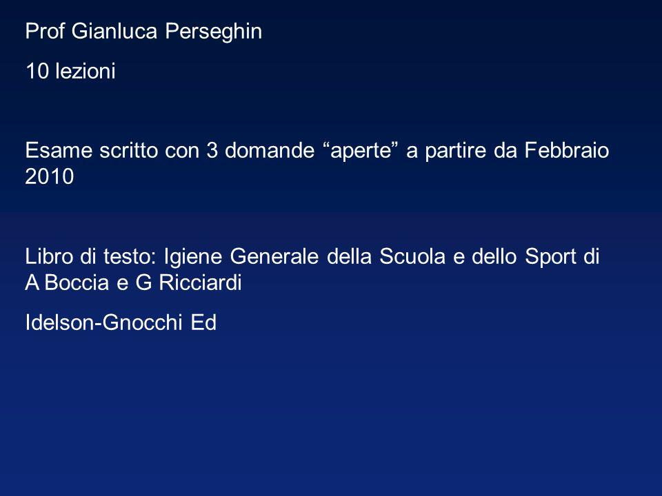 Prof Gianluca Perseghin 10 lezioni Esame scritto con 3 domande aperte a partire da Febbraio 2010 Libro di testo: Igiene Generale della Scuola e dello