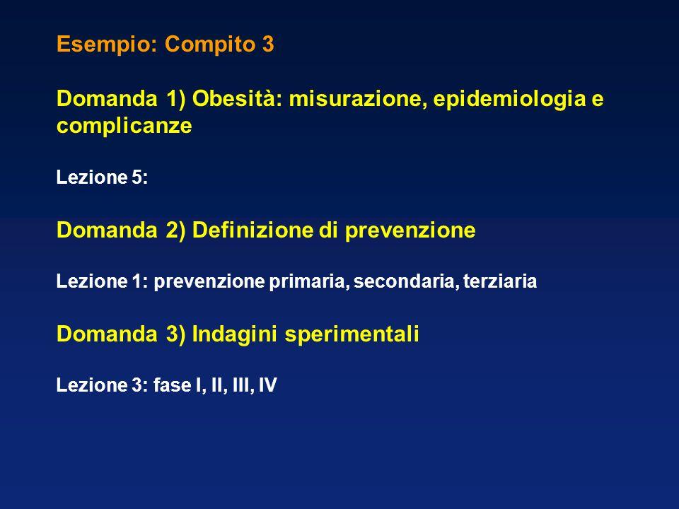 Esempio: Compito 4 Domanda 1) Diabete: definizione, epidemiologia e complicanze Lezione 6 Domanda 2) Storia naturale delle malattie infettive e cronico degenerative Lezione 2 Domanda 3) Osteoporosi: definizione, epidemiologia e fattori di rischio Lezione 9