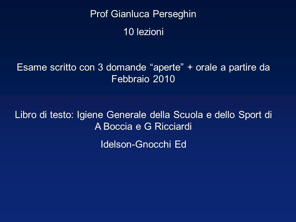Prof Gianluca Perseghin 10 lezioni Esame scritto con 3 domande aperte + orale a partire da Febbraio 2010 Libro di testo: Igiene Generale della Scuola