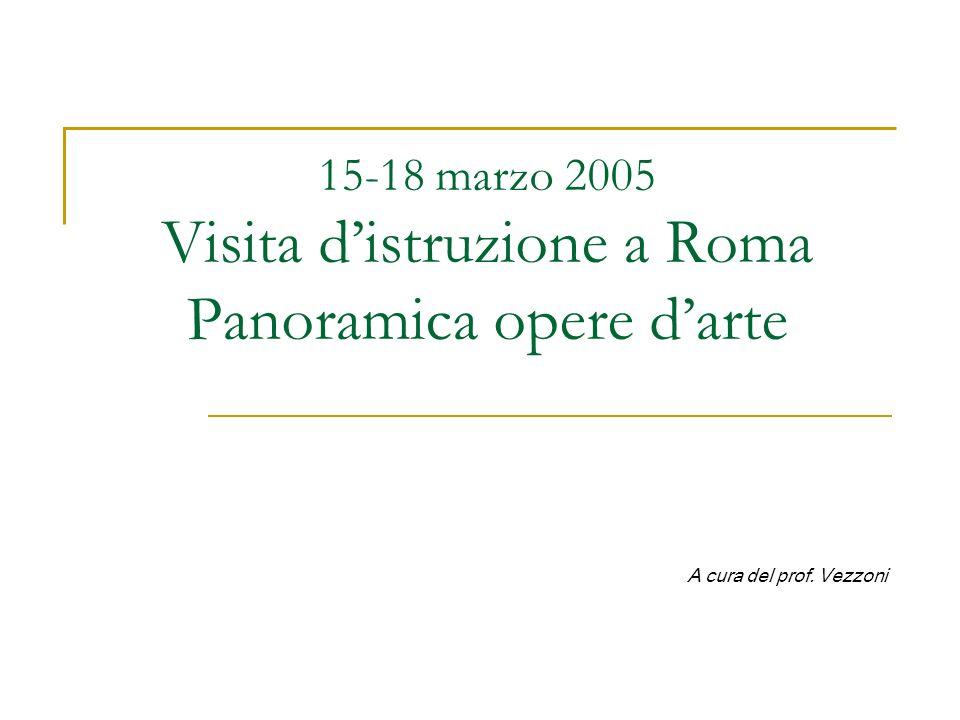15-18 marzo 2005 Visita distruzione a Roma Panoramica opere darte A cura del prof. Vezzoni
