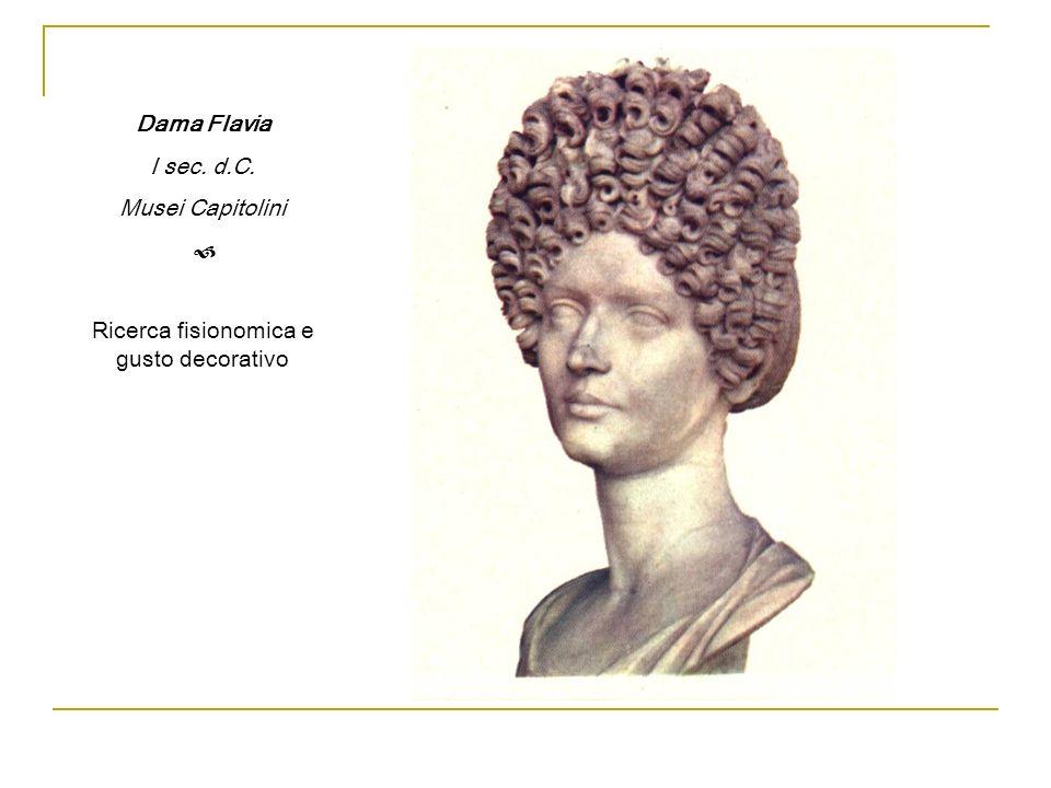 Dama Flavia I sec. d.C. Musei Capitolini Ricerca fisionomica e gusto decorativo