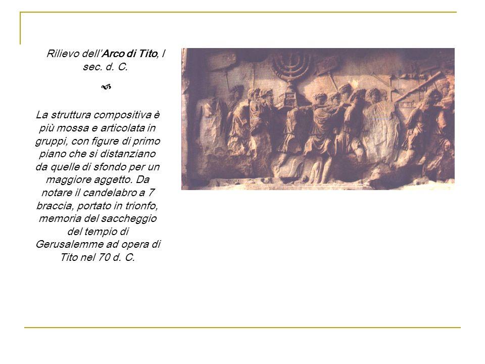 Rilievo dellArco di Tito, I sec. d. C. La struttura compositiva è più mossa e articolata in gruppi, con figure di primo piano che si distanziano da qu