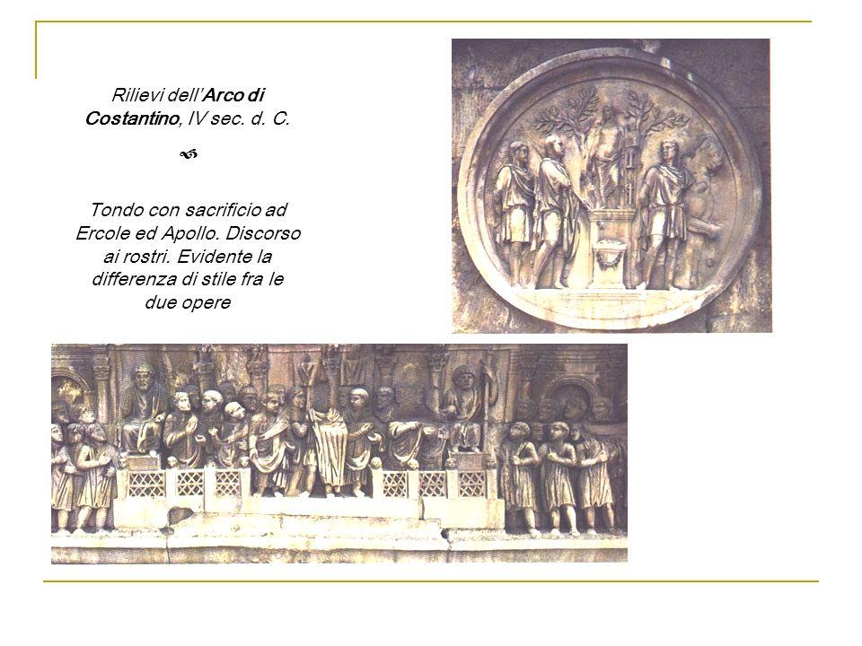Rilievi dellArco di Costantino, IV sec. d. C. Tondo con sacrificio ad Ercole ed Apollo. Discorso ai rostri. Evidente la differenza di stile fra le due