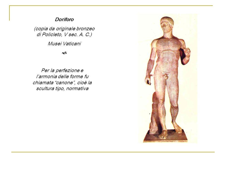 Doriforo (copia da originale bronzeo di Policleto, V sec. A. C.) Musei Vaticani Per la perfezione e larmonia delle forme fu chiamata canone, cioè la s