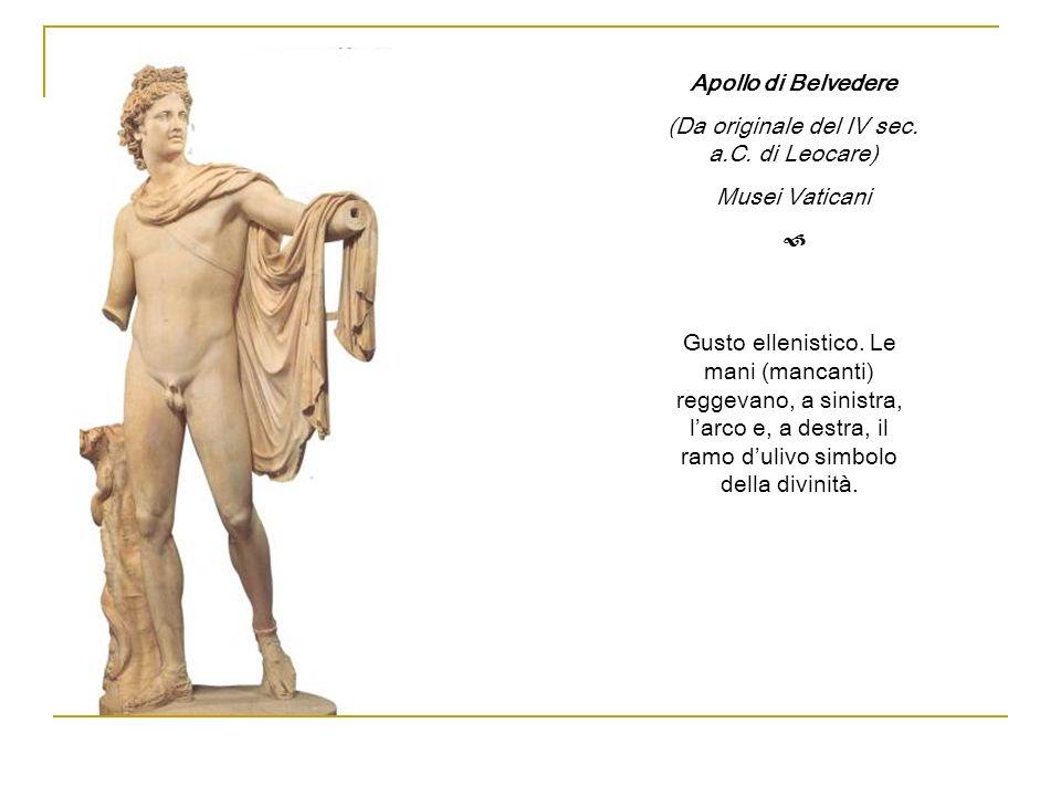 Apollo di Belvedere (Da originale del IV sec. a.C. di Leocare) Musei Vaticani Gusto ellenistico. Le mani (mancanti) reggevano, a sinistra, larco e, a