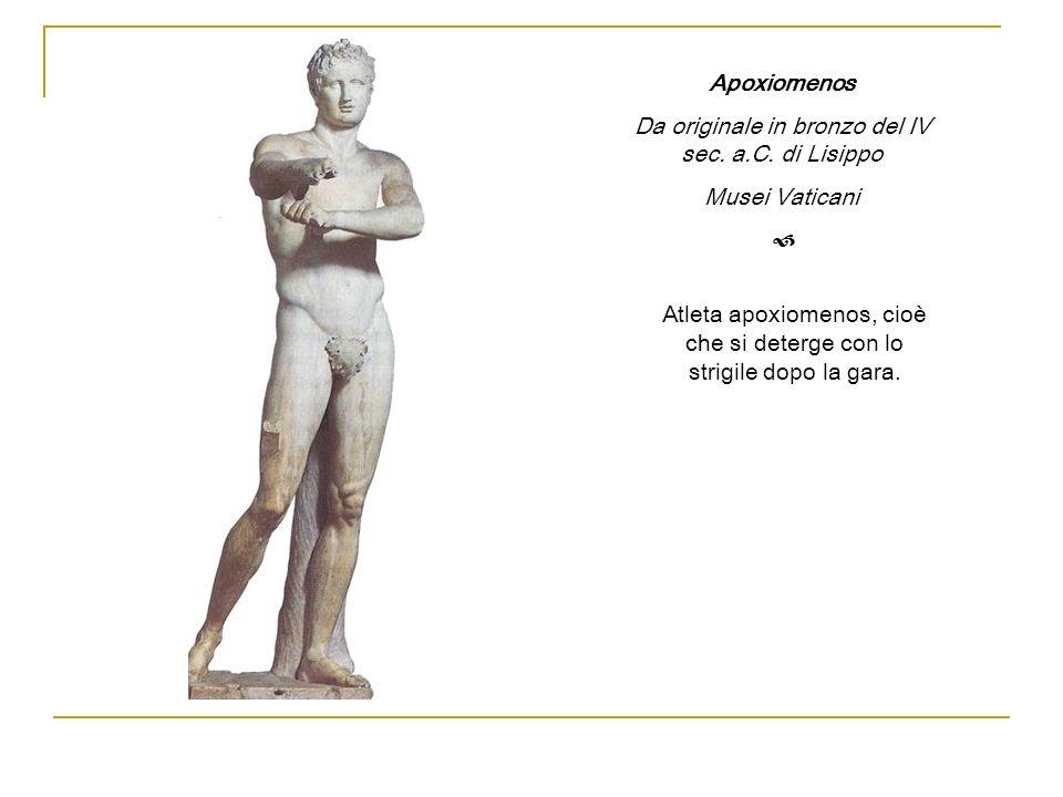 Apoxiomenos Da originale in bronzo del IV sec. a.C. di Lisippo Musei Vaticani Atleta apoxiomenos, cioè che si deterge con lo strigile dopo la gara.