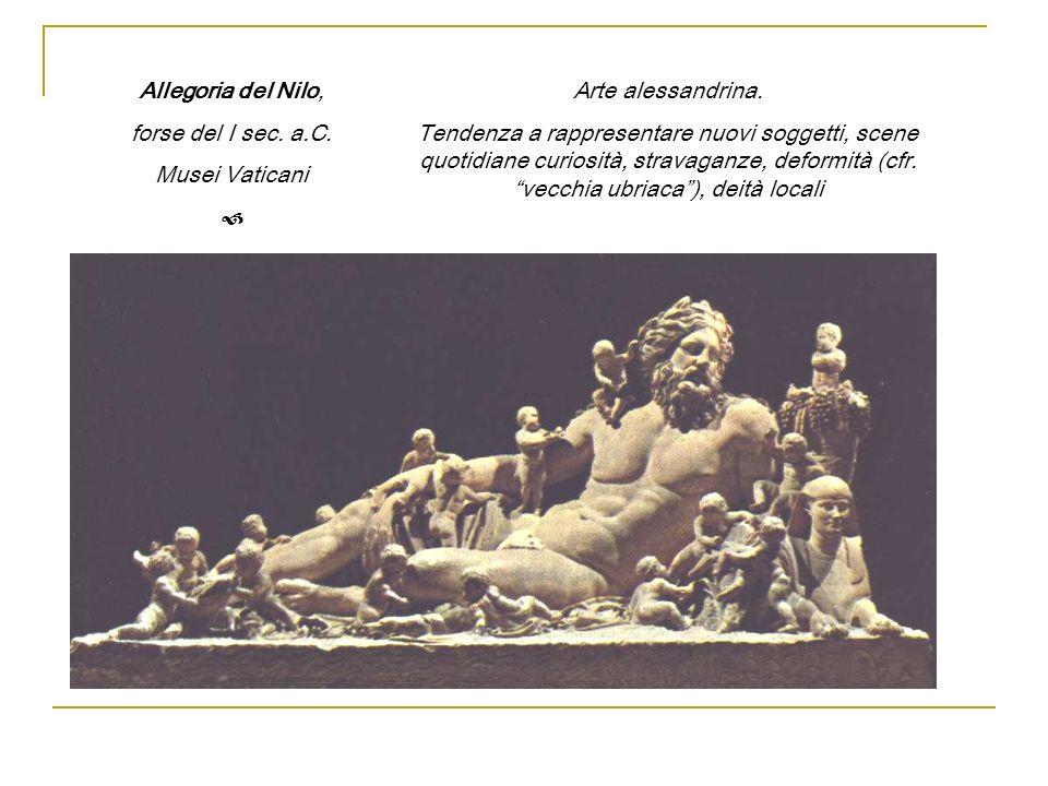 Allegoria del Nilo, forse del I sec. a.C. Musei Vaticani Arte alessandrina. Tendenza a rappresentare nuovi soggetti, scene quotidiane curiosità, strav