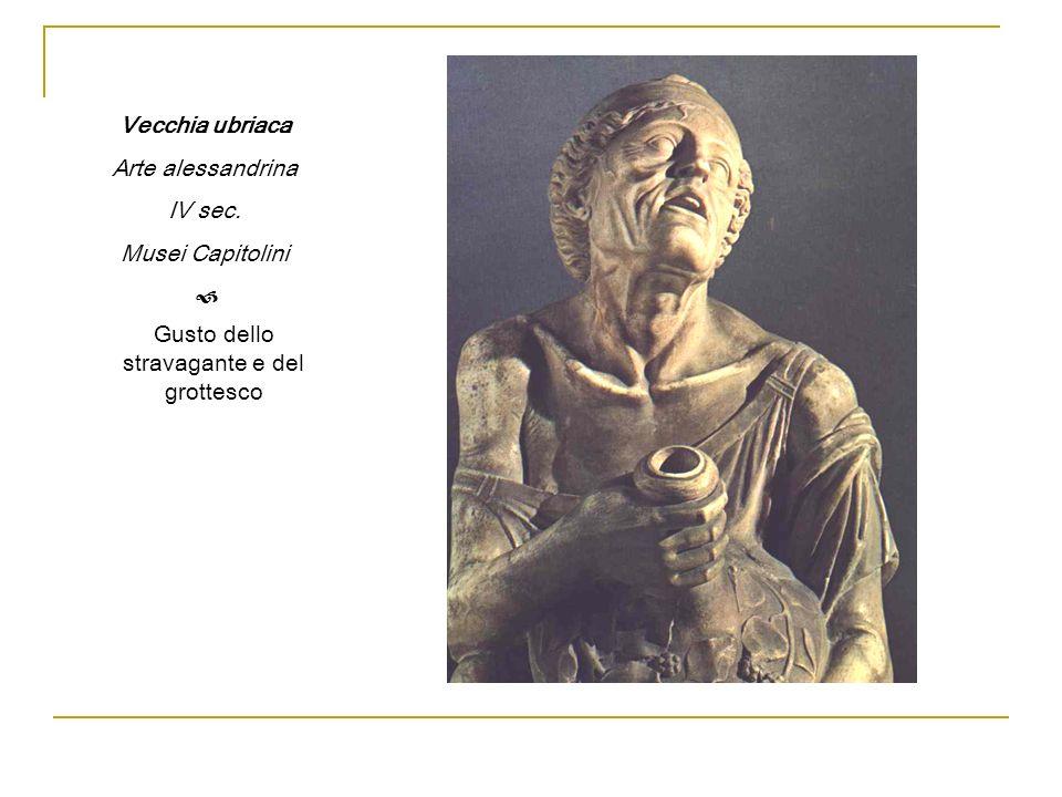 Vecchia ubriaca Arte alessandrina IV sec. Musei Capitolini Gusto dello stravagante e del grottesco