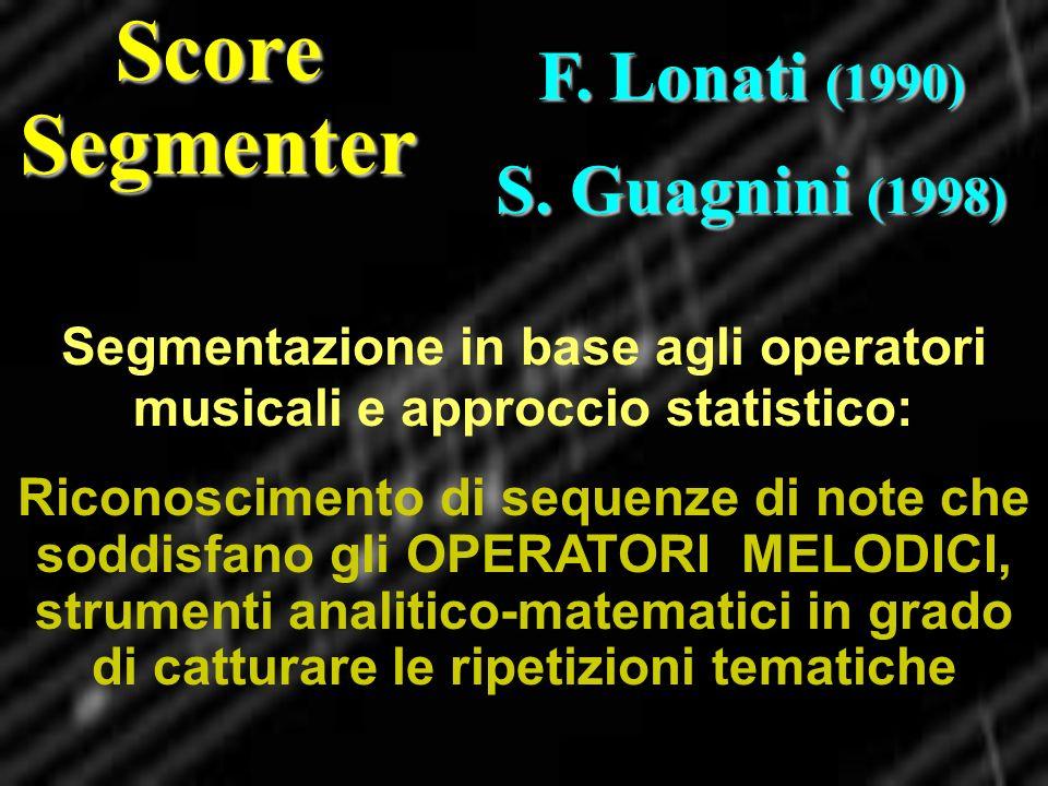 F. Lonati (1990) S. Guagnini (1998) Segmentazione in base agli operatori musicali e approccio statistico: Riconoscimento di sequenze di note che soddi