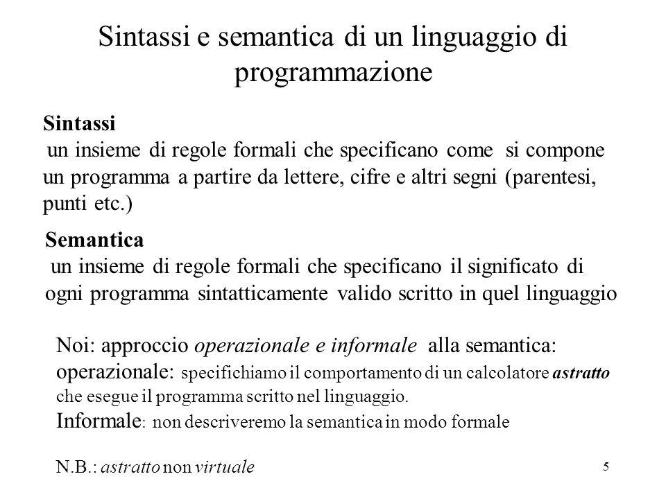 5 Sintassi e semantica di un linguaggio di programmazione Sintassi un insieme di regole formali che specificano come si compone un programma a partire