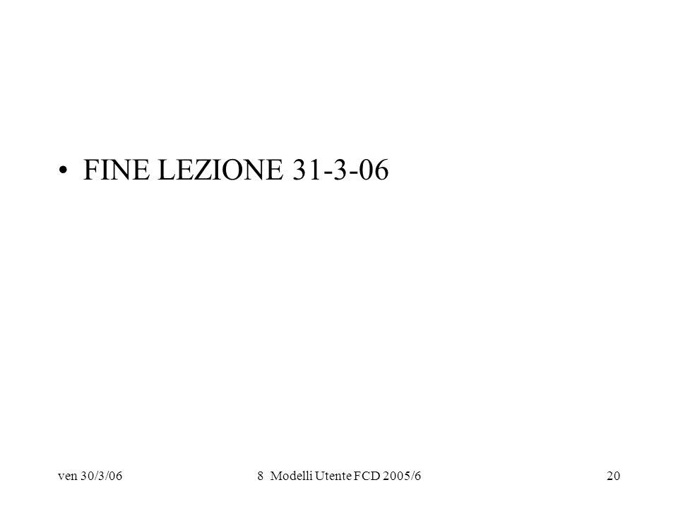 ven 30/3/068 Modelli Utente FCD 2005/620 FINE LEZIONE 31-3-06