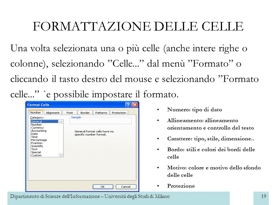 Dipartimento di Scienze dellInformazione – Università degli Studi di Milano20 FORMATTAZIONE DELLE CELLE: NUMERO Ad ogni insieme di celle può essere associato un tipo di dato: Numero, Valuta, Data, Ora, Percentuale...