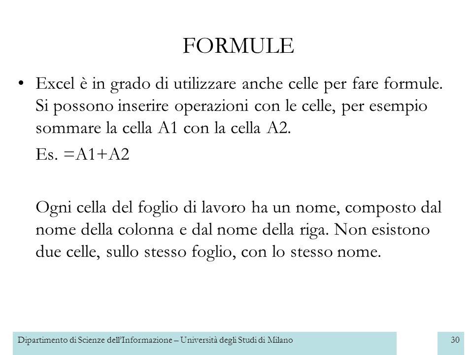 Dipartimento di Scienze dellInformazione – Università degli Studi di Milano31 FORMULE È possibile anche creare formule sia con celle sia con numeri (Es.