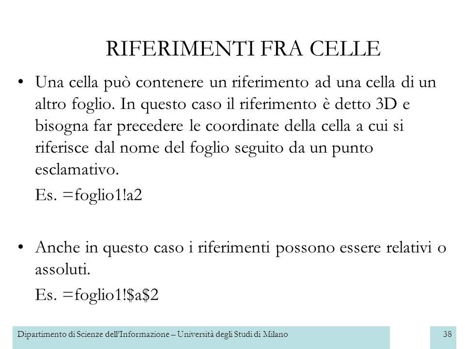 Dipartimento di Scienze dellInformazione – Università degli Studi di Milano38 Una cella può contenere un riferimento ad una cella di un altro foglio.