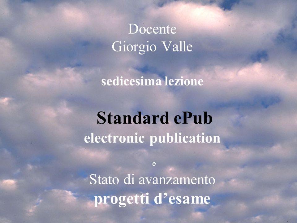 Lez 18 Ven 17/12/2010Standard epub1mar 4/3/20081 Introduzione SPA 2007/81 EDITORIA MULTIMEDIALE Anno Accademico 2010/11 Docente Giorgio Valle sedicesi