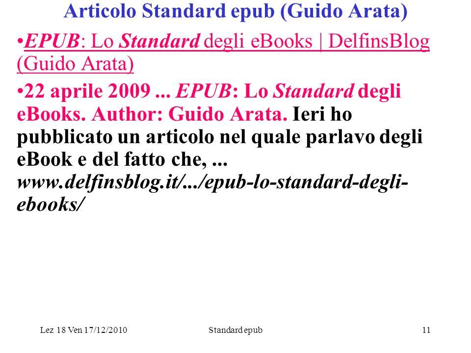 Lez 18 Ven 17/12/2010Standard epub11 Articolo Standard epub (Guido Arata) EPUB: Lo Standard degli eBooks | DelfinsBlog (Guido Arata) 22 aprile 2009...
