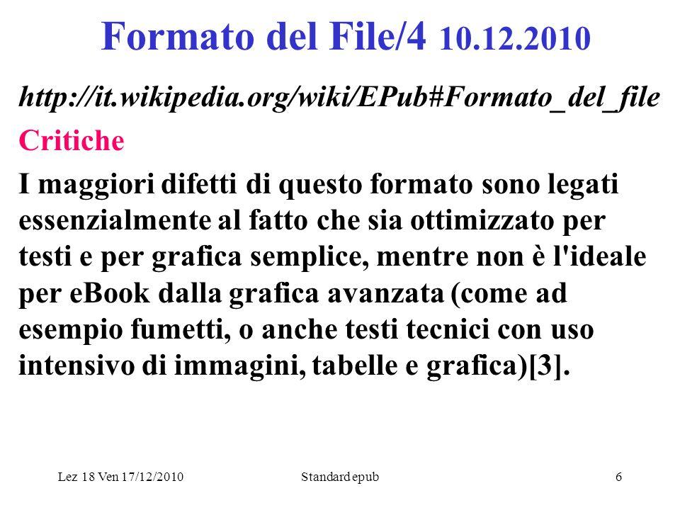 Lez 18 Ven 17/12/2010Standard epub6 Formato del File/4 10.12.2010 http://it.wikipedia.org/wiki/EPub#Formato_del_file Critiche I maggiori difetti di qu