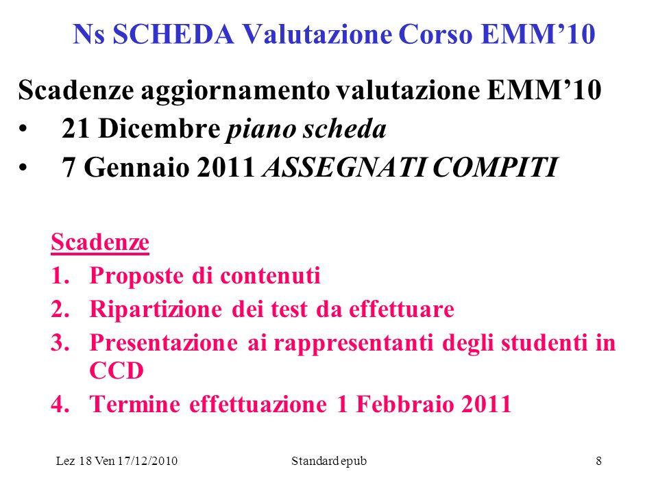 Lez 18 Ven 17/12/2010Standard epub8 Ns SCHEDA Valutazione Corso EMM10 Scadenze aggiornamento valutazione EMM10 21 Dicembre piano scheda 7 Gennaio 2011