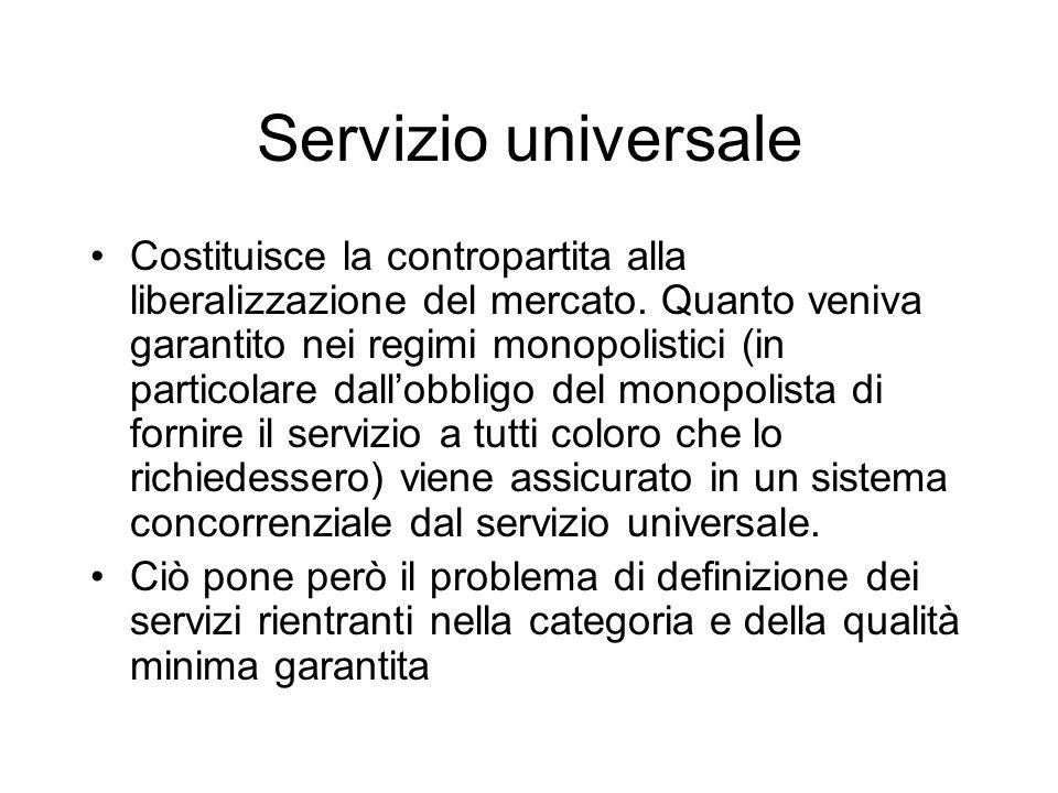 Servizio universale Costituisce la contropartita alla liberalizzazione del mercato.