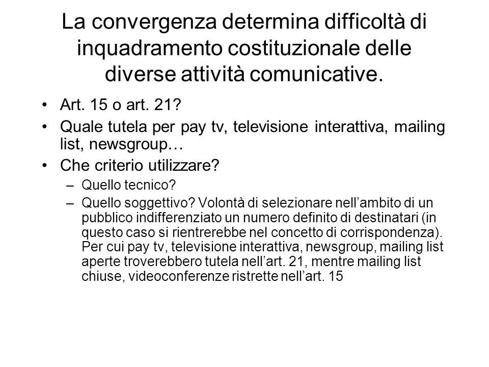 La convergenza determina difficoltà di inquadramento costituzionale delle diverse attività comunicative.