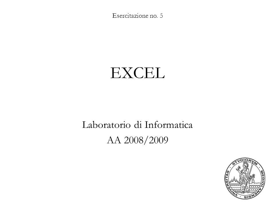 Esercitazione no. 5 EXCEL Laboratorio di Informatica AA 2008/2009