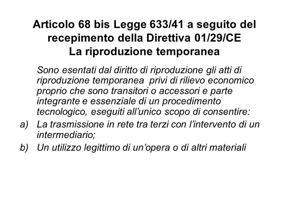 Articolo 68 bis Legge 633/41 a seguito del recepimento della Direttiva 01/29/CE La riproduzione temporanea Sono esentati dal diritto di riproduzione g