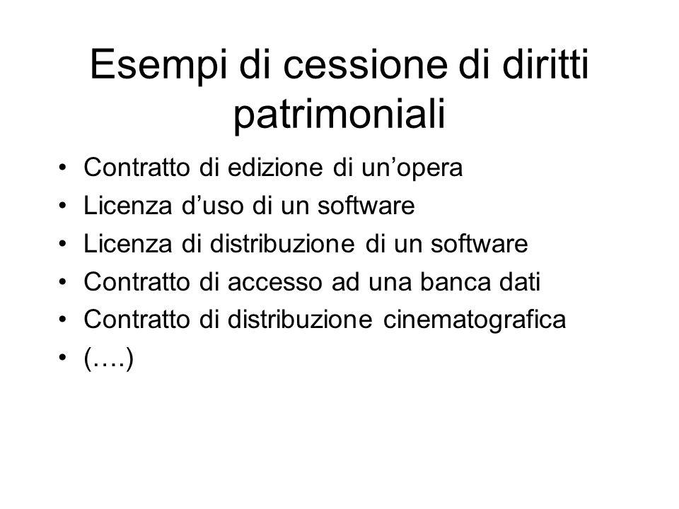 Esempi di cessione di diritti patrimoniali Contratto di edizione di unopera Licenza duso di un software Licenza di distribuzione di un software Contra