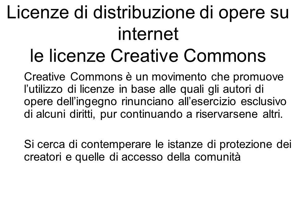 Licenze di distribuzione di opere su internet le licenze Creative Commons Creative Commons è un movimento che promuove lutilizzo di licenze in base al
