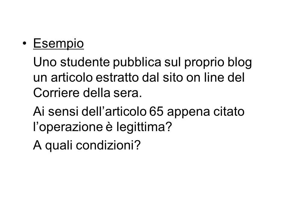 Esempio Uno studente pubblica sul proprio blog un articolo estratto dal sito on line del Corriere della sera. Ai sensi dellarticolo 65 appena citato l