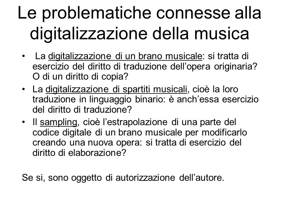 Le problematiche connesse alla digitalizzazione della musica La digitalizzazione di un brano musicale: si tratta di esercizio del diritto di traduzion