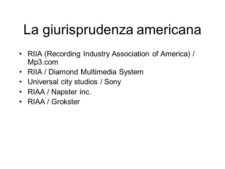 La giurisprudenza americana RIIA (Recording Industry Association of America) / Mp3.com RIIA / Diamond Multimedia System Universal city studios / Sony