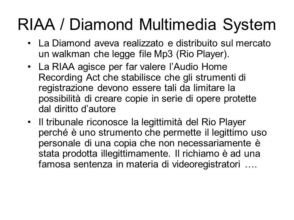 RIAA / Diamond Multimedia System La Diamond aveva realizzato e distribuito sul mercato un walkman che legge file Mp3 (Rio Player). La RIAA agisce per