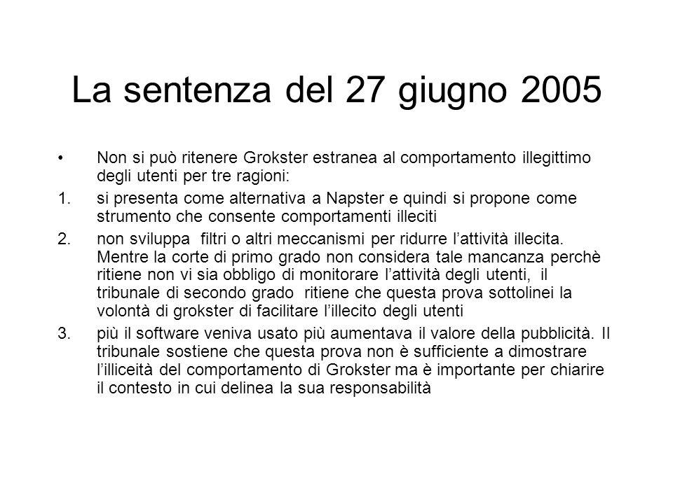 La sentenza del 27 giugno 2005 Non si può ritenere Grokster estranea al comportamento illegittimo degli utenti per tre ragioni: 1.si presenta come alt