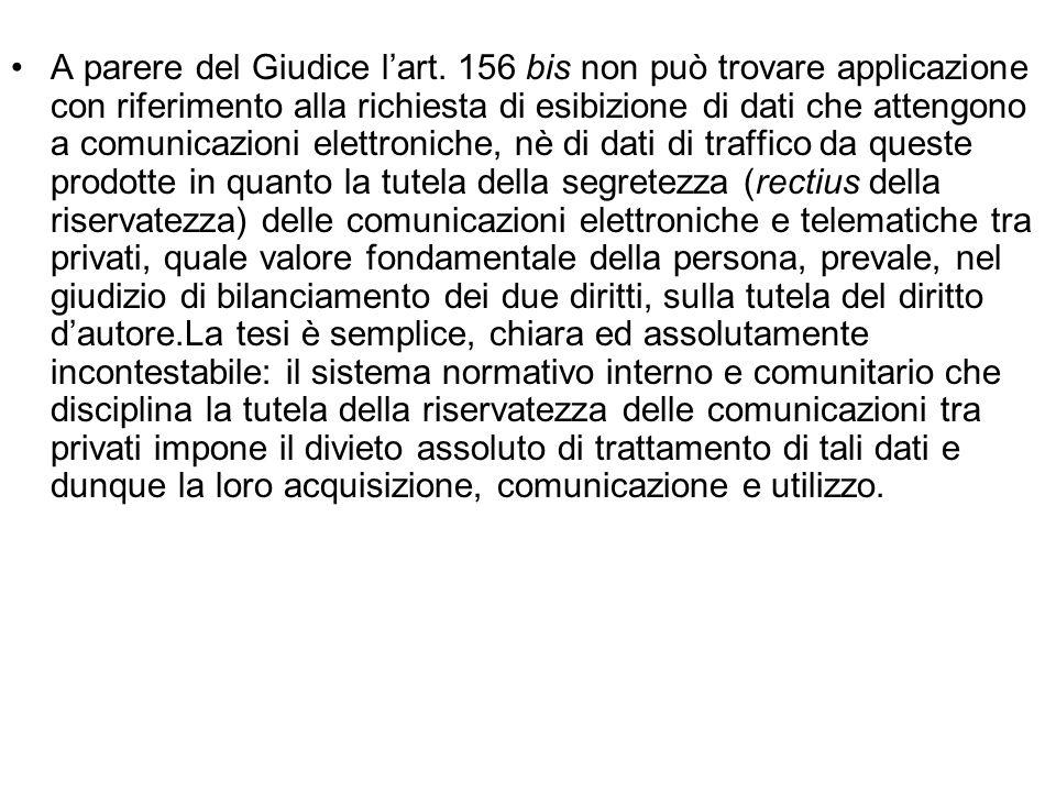 A parere del Giudice lart. 156 bis non può trovare applicazione con riferimento alla richiesta di esibizione di dati che attengono a comunicazioni ele