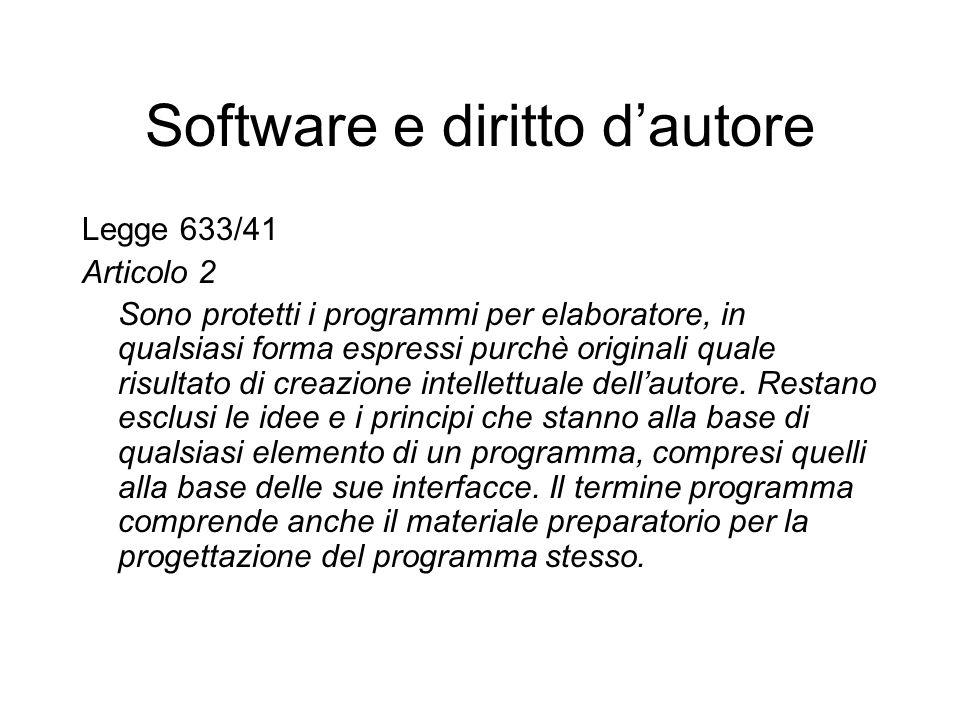 Software e diritto dautore Legge 633/41 Articolo 2 Sono protetti i programmi per elaboratore, in qualsiasi forma espressi purchè originali quale risul
