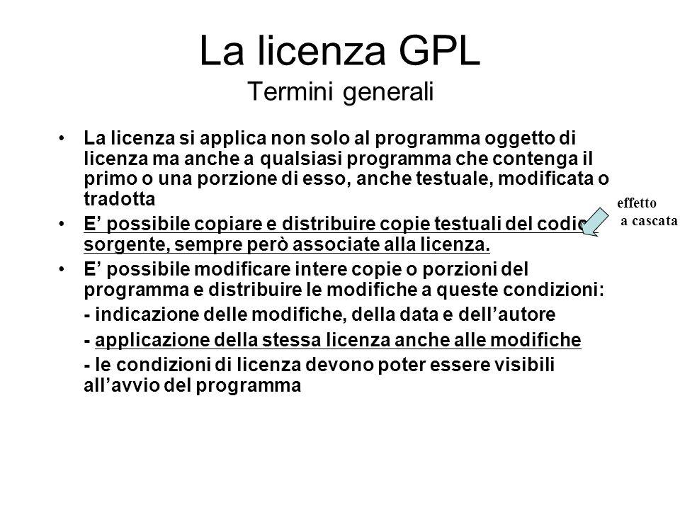 La licenza GPL Termini generali La licenza si applica non solo al programma oggetto di licenza ma anche a qualsiasi programma che contenga il primo o