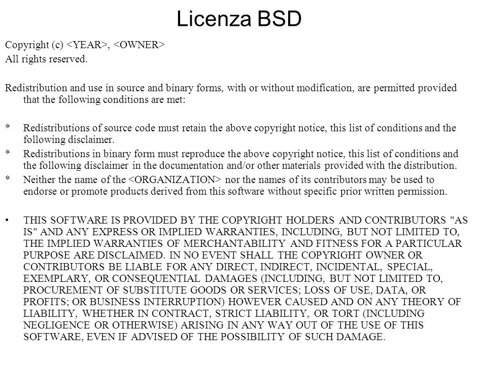 Licenza BSD Copyright (c), All rights reserved. Redistribution and use in source and binary forms, with or without modification, are permitted provide