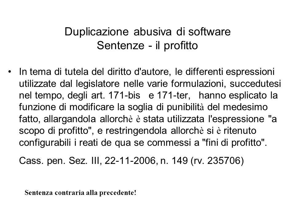 Duplicazione abusiva di software Sentenze - il profitto In tema di tutela del diritto d'autore, le differenti espressioni utilizzate dal legislatore n