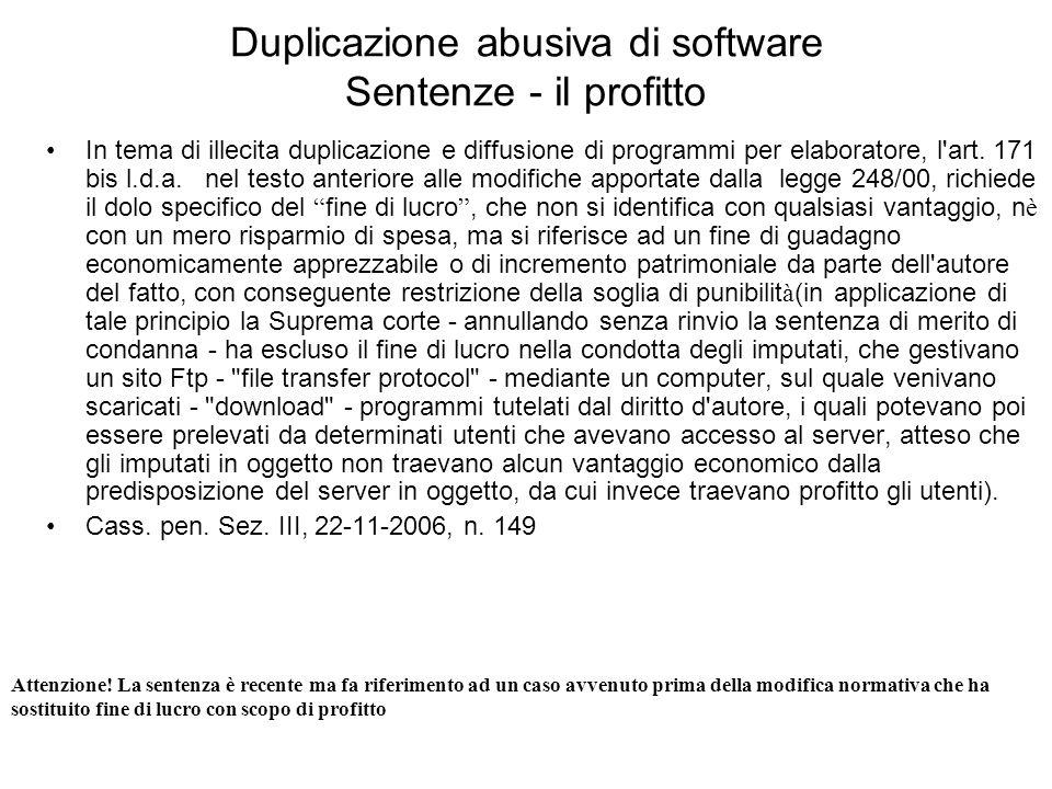 Duplicazione abusiva di software Sentenze - il profitto In tema di illecita duplicazione e diffusione di programmi per elaboratore, l'art. 171 bis l.d
