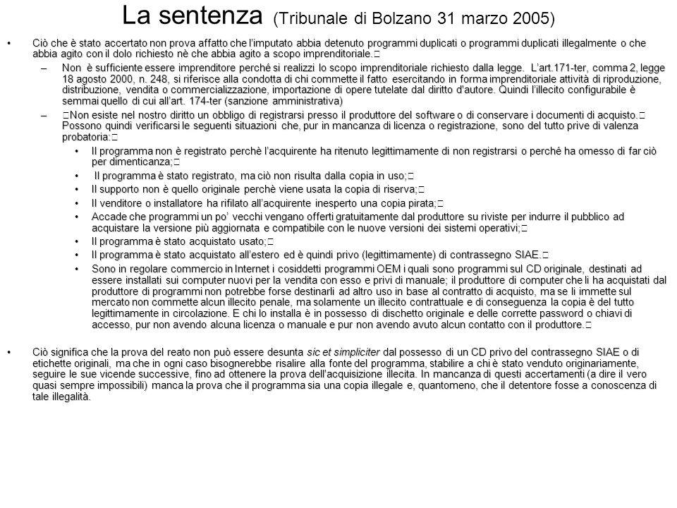 La sentenza (Tribunale di Bolzano 31 marzo 2005) Ciò che è stato accertato non prova affatto che limputato abbia detenuto programmi duplicati o progra