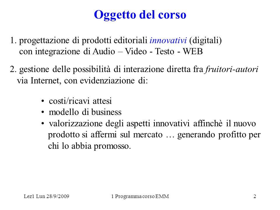 Lez1 Lun 28/9/20091 Programma corso EMM3 Studieremo le problematiche del concepimento di un prodotto gli aspetti di usabilità...