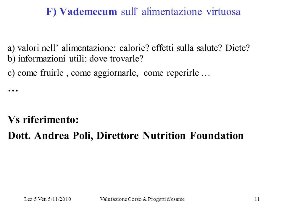 Lez 5 Ven 5/11/2010Valutazione Corso & Progetti d esame11 F) Vademecum sull alimentazione virtuosa a) valori nell alimentazione: calorie.
